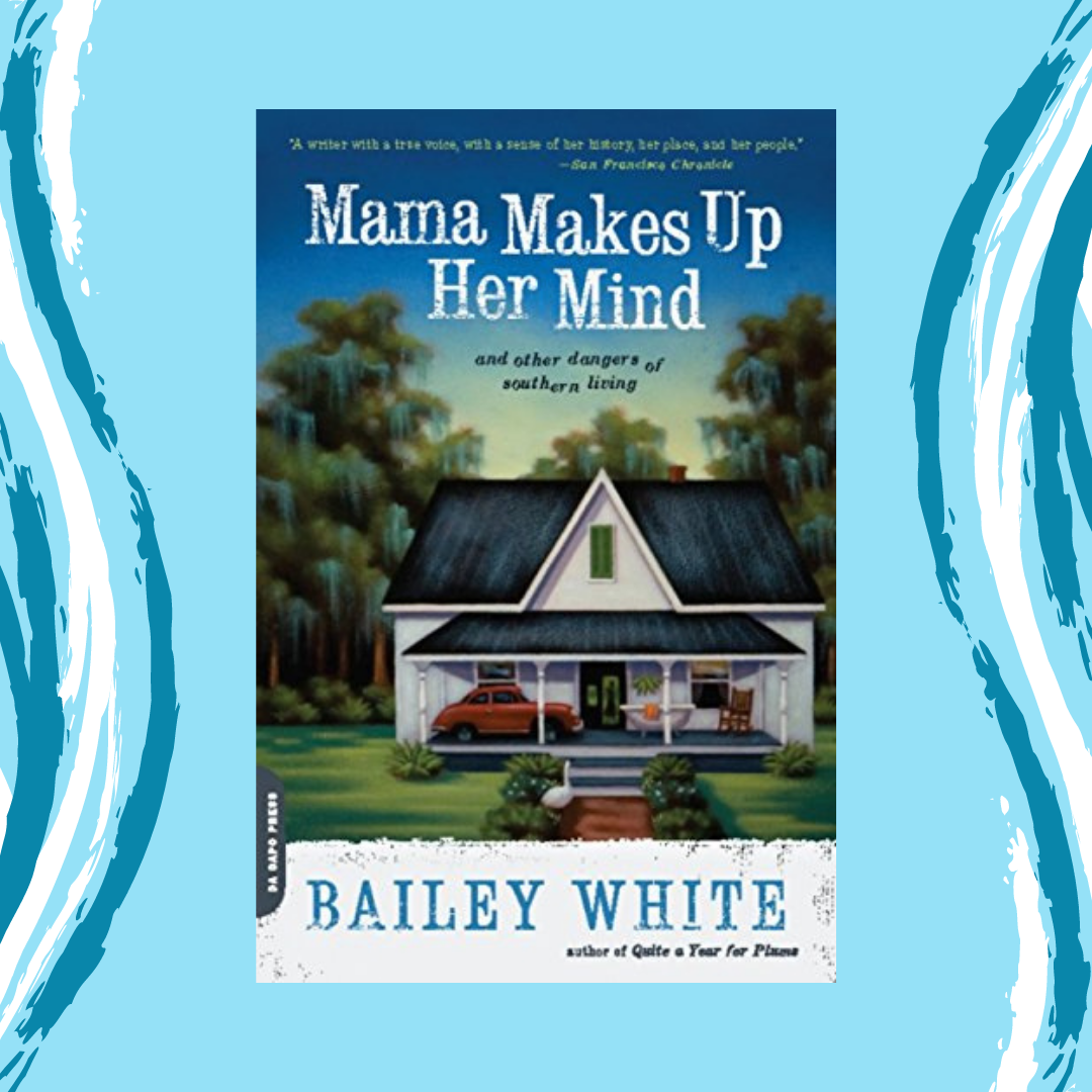 Mama Makes Up Her Mind and Other Dangers of Southern Living by Bailey White Event Image